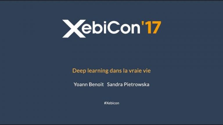 """""""Deep learning dans la vraie vie"""" – Conférence de Yoann Benoit et Sandra Pietrowska au XebiCon'17"""