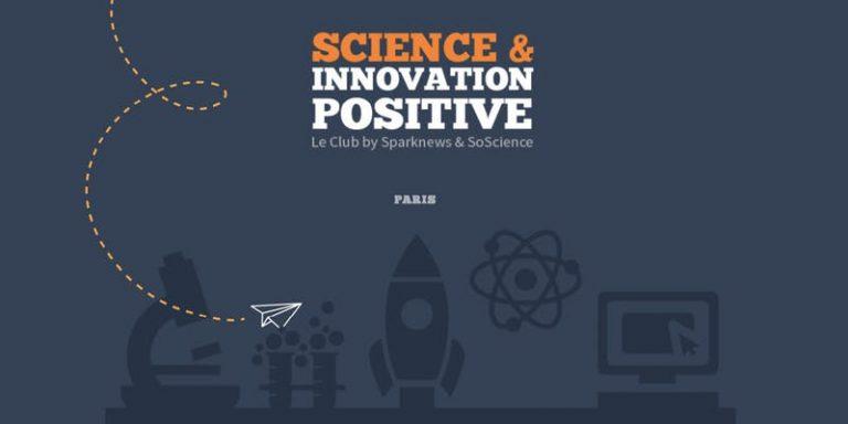 Lancement du Club «Science et Innovation Positive» by Sparknews et SoScience le 9 juillet
