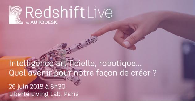 """Redshift Live by Autodesk : """"Intelligence artificielle, robotique… Quel avenir pour notre façon de créer?"""" le 26 juin à Paris"""