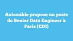 Axionable propose un poste de Senior Data Engineer à Paris (CDI)