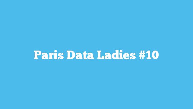 Paris Data Ladies #10