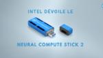 Intel dévoile le Neural compute stick 2