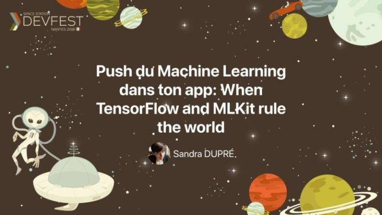 """Push du Machine Learning dans ton app – When TensorFlow and MLKit rule the world"" par Sandra Dupré d'Octo Technology au DevFest Nantes 2018"