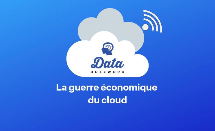Data Buzzword #9 : La guerre économique du Cloud