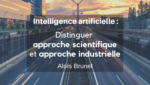 ia distinguer approche scientifique et approche industrielle Alois Brunel