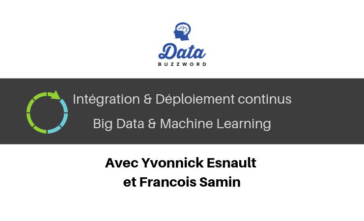 Data BuzzWord #14 : Intégration & Déploiements continus, BigData et Machine Learning