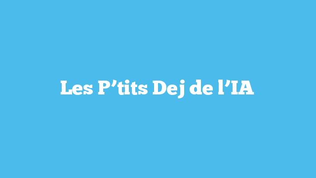 Les P'tits Dej de l'IA