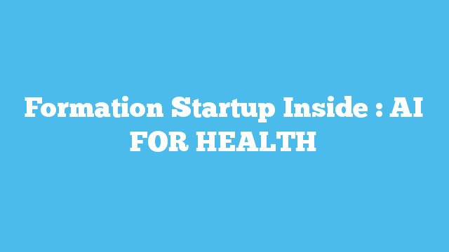 Formation Startup Inside : AI FOR HEALTH