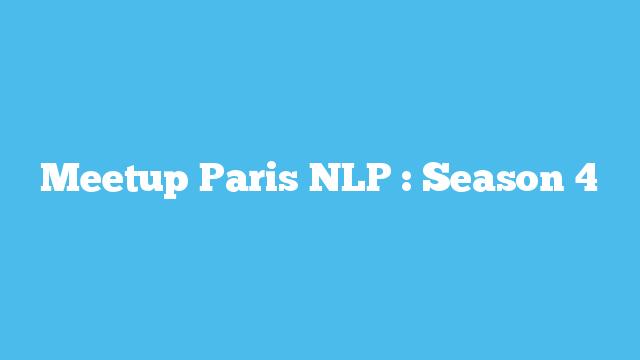 Meetup Paris NLP : Season 4
