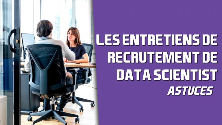Entretiens de recrutement de Data Scientist, astuces et conseils.