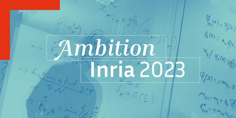 Présentation officielle du projet « Ambition Inria 2023 » avec quatre axes stratégiques