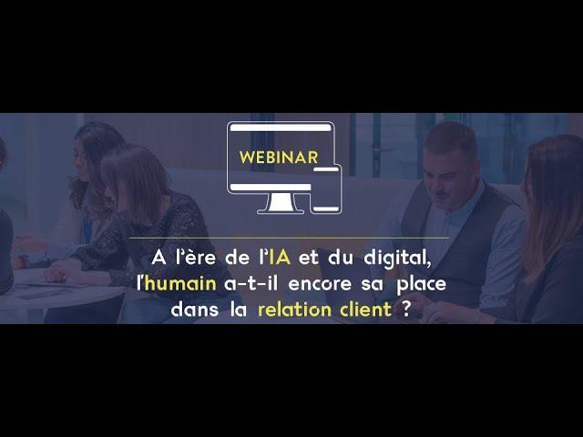 """Replay : Webinar """"À l'ère de l'IA et du digital, l'humain a-t-il encore sa place dans la relation client ?"""" – Easyfront et Axys Consultants"""