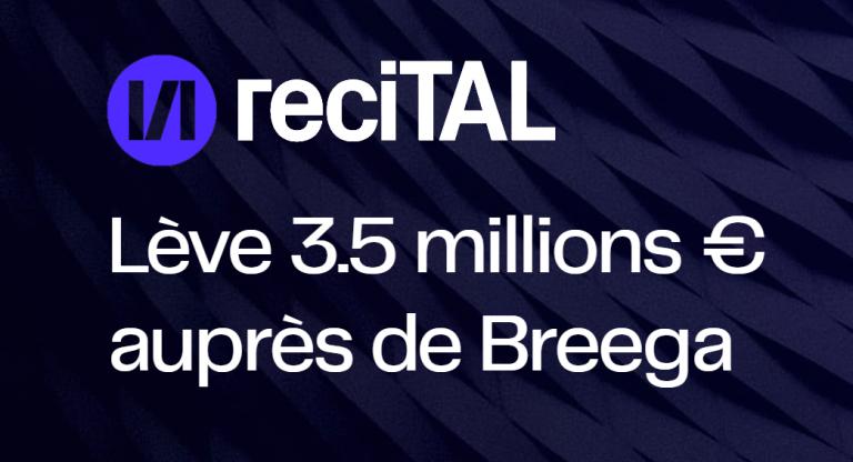 reciTAL, spécialiste du TAL, lève 3,5 M€ auprès de Breega