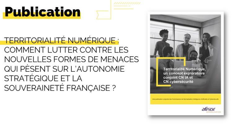 """L'AFNOR présente sa publication """"Territorialité Numérique, un concept exploratoire conjoint CN IA et CN cybersécurité"""""""
